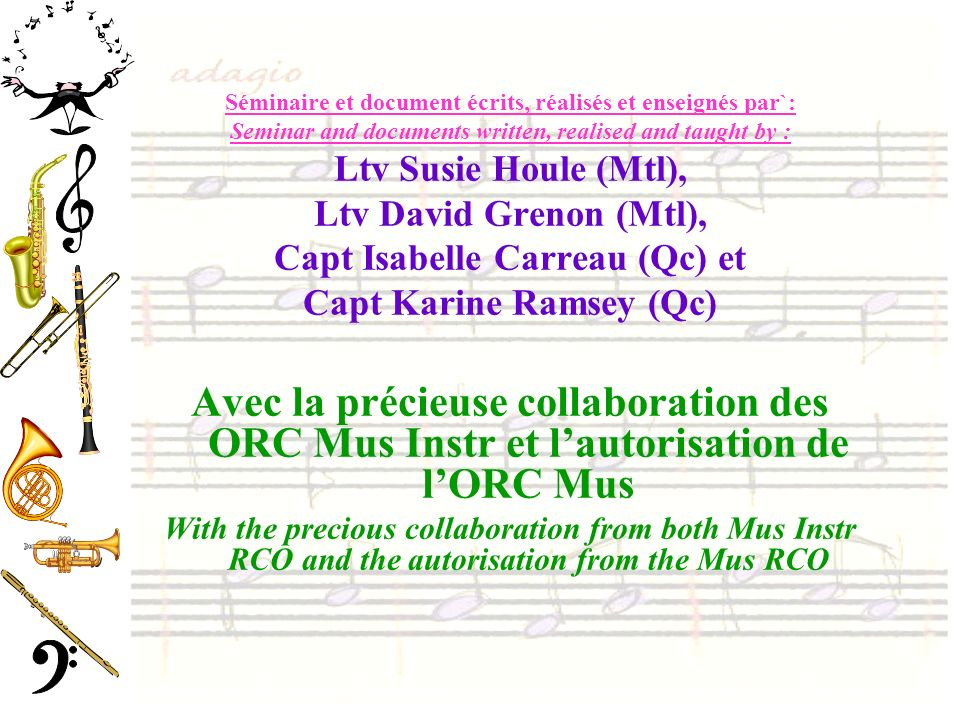 Formation estivale en musique Music Summer Training Critères dadmissibilité : Admissibility standards Cours par sélection Selection courses Critères généraux de participation aux camps (assiduité, médical, langue, âge, niveau atteint à lunité, etc.) General standards of admissibility to participate to a summer camp (attendance, medical, language, age, level achieved at the unit, etc.) Avoir réussi cours précédent (selon le cas) Last course achieved Voir OCRE 1203 (M), 1304(Ar) et 1401 (Av) Priorités du commandant (CO priorities) Recommandations de lofficier de musique et du cmdt Band officer and CO recommandations
