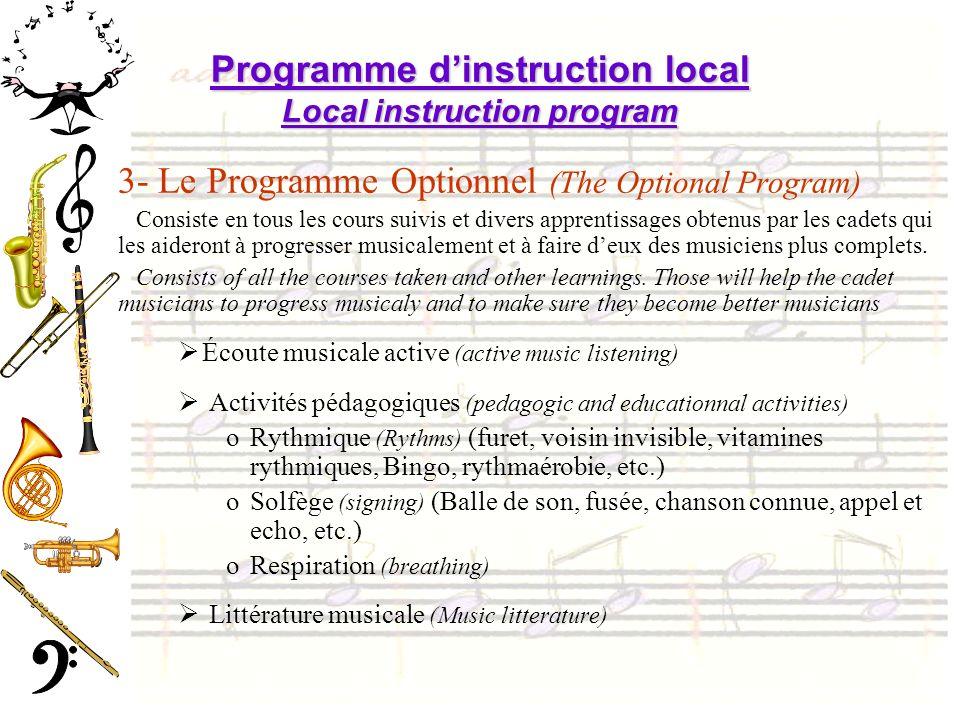 Programme dinstruction local Local instruction program 3- Le Programme Optionnel (The Optional Program) Consiste en tous les cours suivis et divers apprentissages obtenus par les cadets qui les aideront à progresser musicalement et à faire deux des musiciens plus complets.