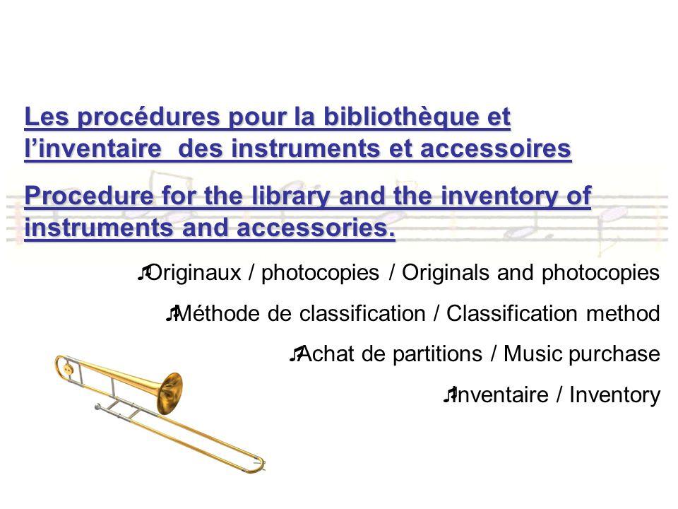 Les procédures pour la bibliothèque et linventaire des instruments et accessoires Procedure for the library and the inventory of instruments and accessories.