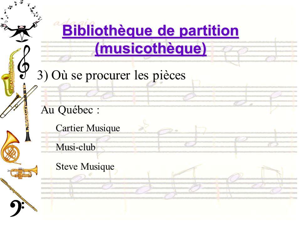 Bibliothèque de partition (musicothèque) 3) Où se procurer les pièces Au Québec : Cartier Musique Musi-club Steve Musique