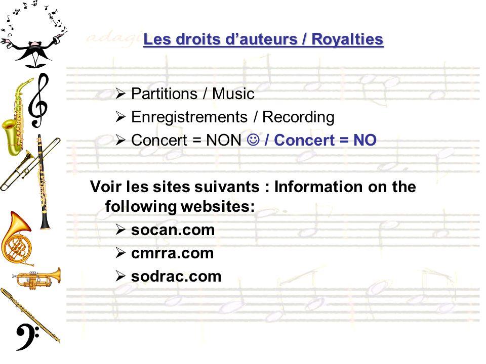 Les droits dauteurs / Royalties Partitions / Music Enregistrements / Recording Concert = NON / Concert = NO Voir les sites suivants : Information on the following websites: socan.com cmrra.com sodrac.com