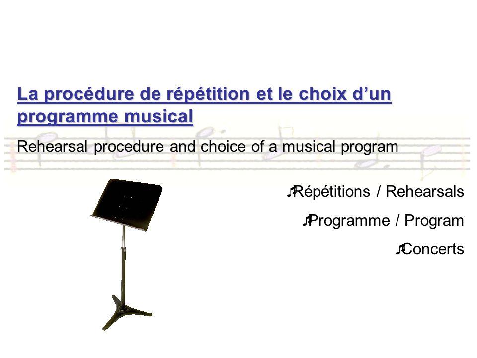 La procédure de répétition et le choix dun programme musical Rehearsal procedure and choice of a musical program Répétitions / Rehearsals Programme / Program Concerts