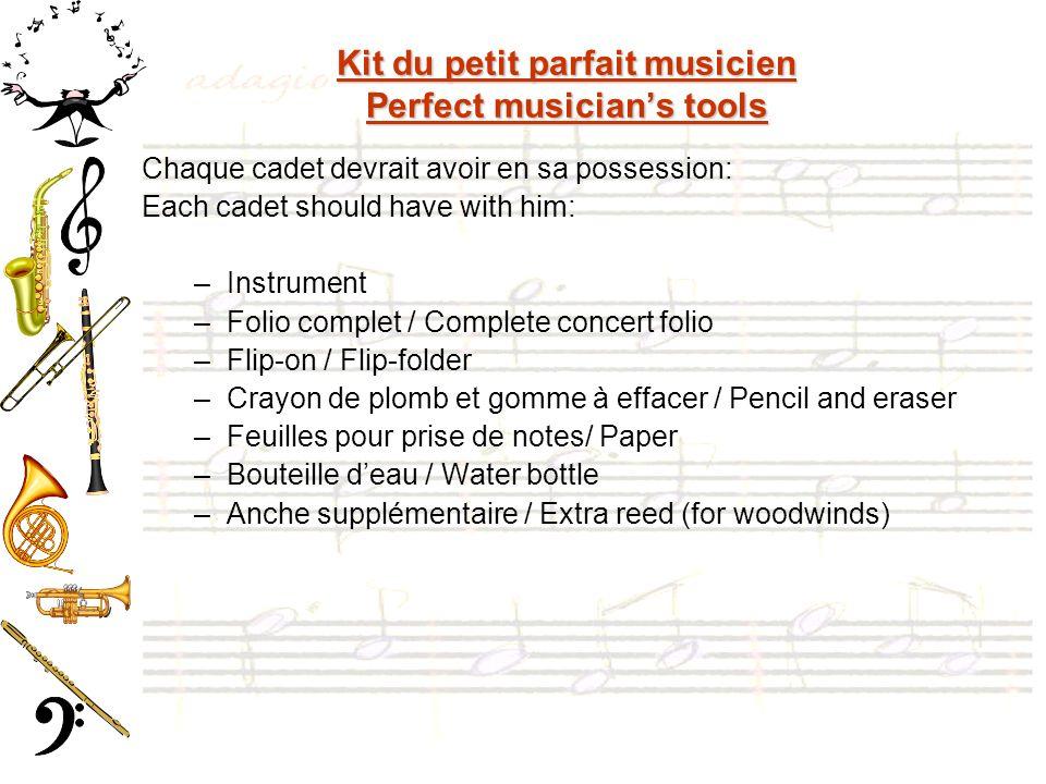 Kit du petit parfait musicien Perfect musicians tools Chaque cadet devrait avoir en sa possession: Each cadet should have with him: –Instrument –Folio