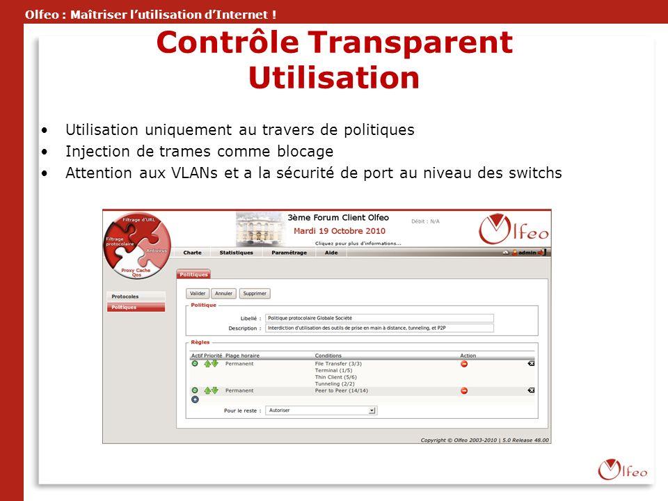 Olfeo : Maîtriser lutilisation dInternet ! Contrôle Transparent Utilisation Utilisation uniquement au travers de politiques Injection de trames comme