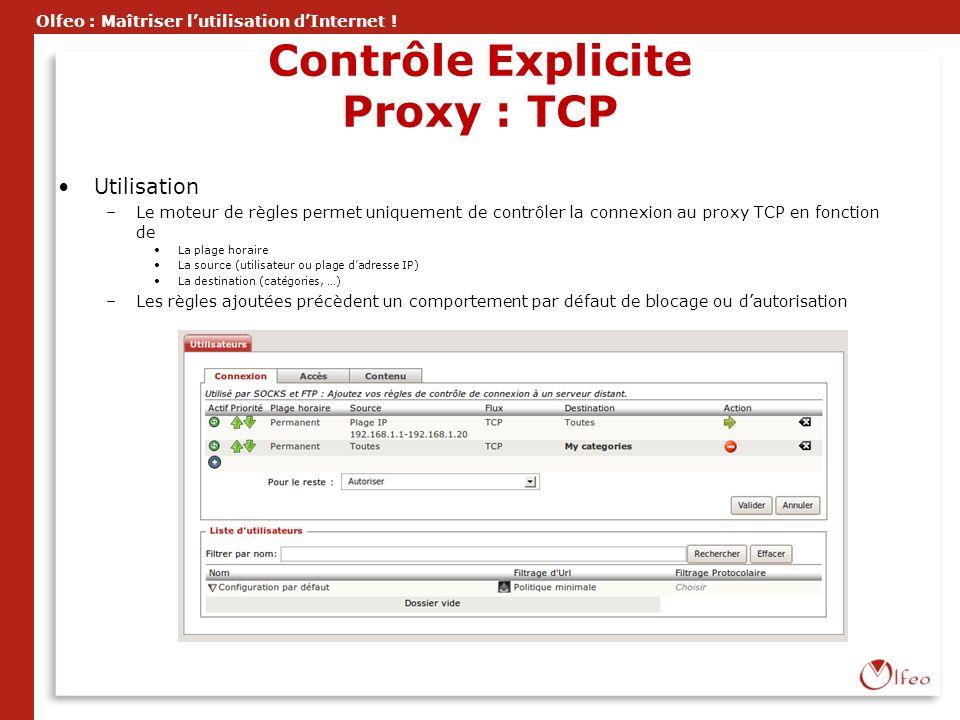 Olfeo : Maîtriser lutilisation dInternet ! Contrôle Explicite Proxy : TCP Utilisation –Le moteur de règles permet uniquement de contrôler la connexion