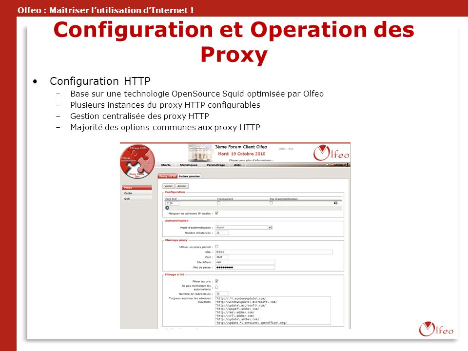Olfeo : Maîtriser lutilisation dInternet ! Configuration et Operation des Proxy Configuration HTTP –Base sur une technologie OpenSource Squid optimisé