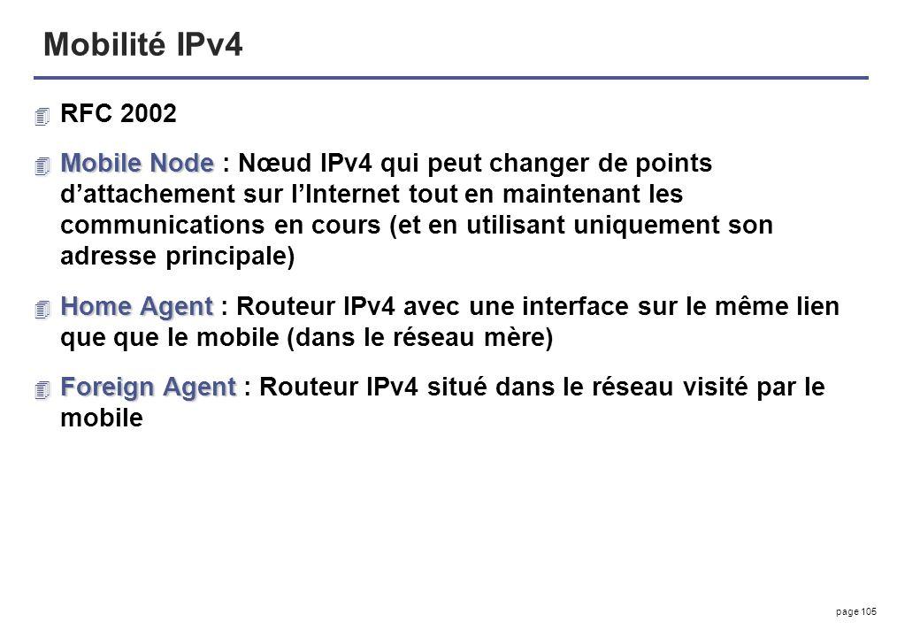 page 105 Mobilité IPv4 4 RFC 2002 4 Mobile Node 4 Mobile Node : Nœud IPv4 qui peut changer de points dattachement sur lInternet tout en maintenant les