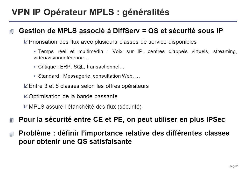 page 20 VPN IP Opérateur MPLS : généralités 4 Gestion de MPLS associé à DiffServ = QS et sécurité sous IP åPriorisation des flux avec plusieurs classe