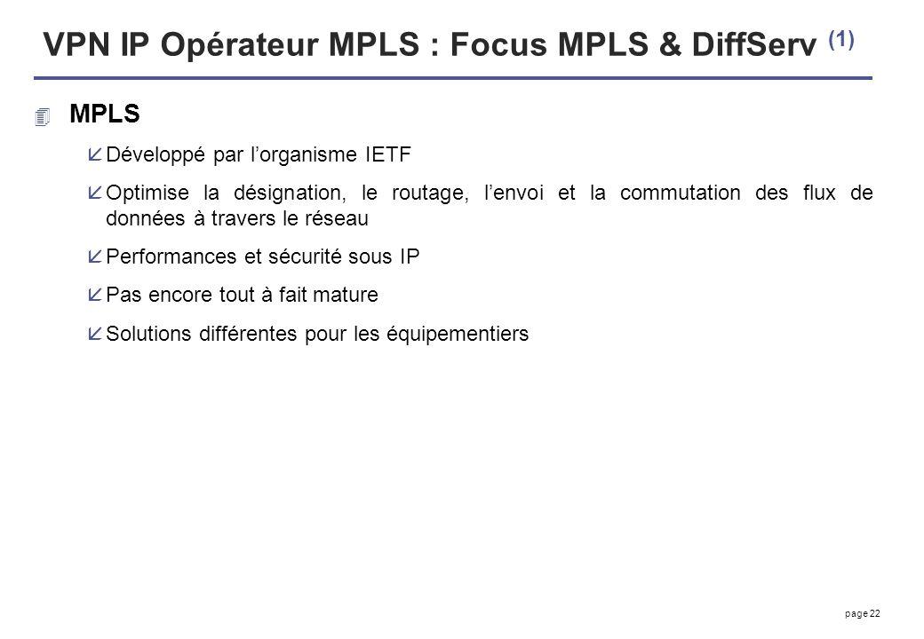 page 22 VPN IP Opérateur MPLS : Focus MPLS & DiffServ (1) 4 MPLS åDéveloppé par lorganisme IETF åOptimise la désignation, le routage, lenvoi et la com
