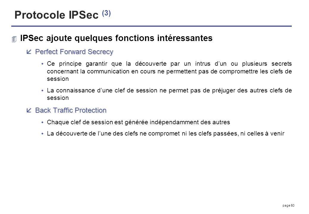 page 50 Protocole IPSec (3) 4 IPSec ajoute quelques fonctions intéressantes åPerfect Forward Secrecy Ce principe garantir que la découverte par un int