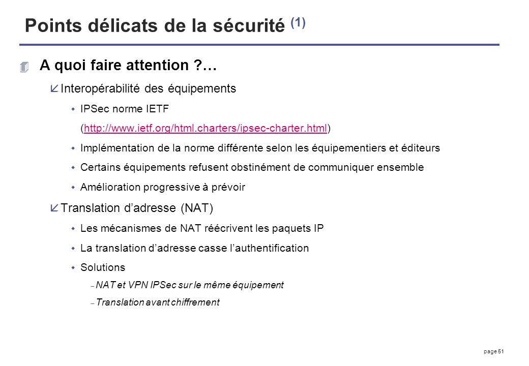 page 51 Points délicats de la sécurité (1) 4 A quoi faire attention ?… åInteropérabilité des équipements IPSec norme IETF (http://www.ietf.org/html.ch