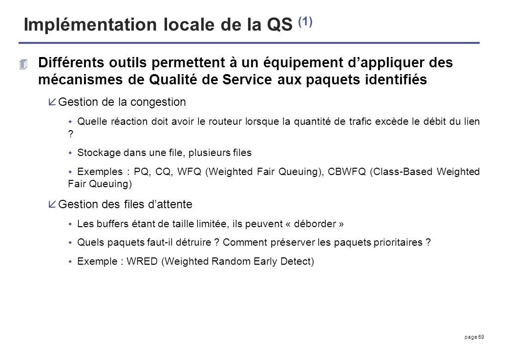 page 59 Implémentation locale de la QS (1) 4 Différents outils permettent à un équipement dappliquer des mécanismes de Qualité de Service aux paquets