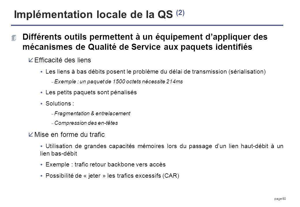 page 60 Implémentation locale de la QS (2) 4 Différents outils permettent à un équipement dappliquer des mécanismes de Qualité de Service aux paquets