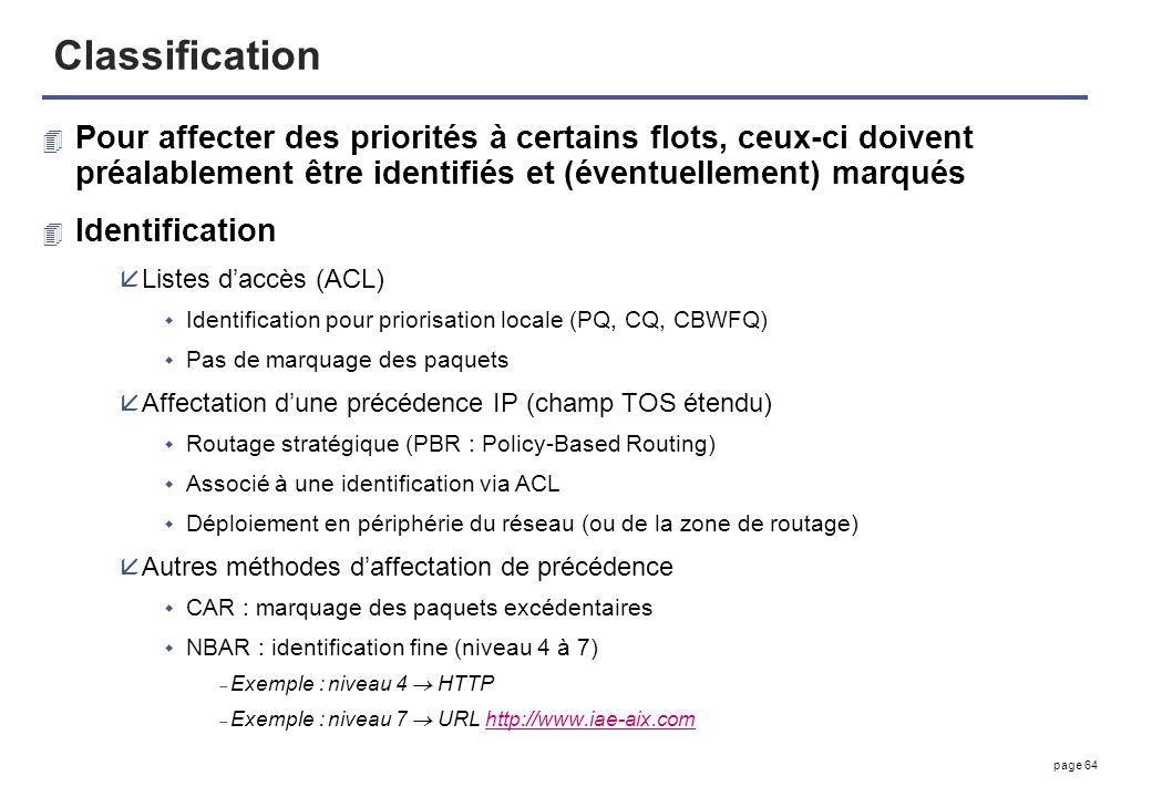 page 64 Classification 4 Pour affecter des priorités à certains flots, ceux-ci doivent préalablement être identifiés et (éventuellement) marqués 4 Ide
