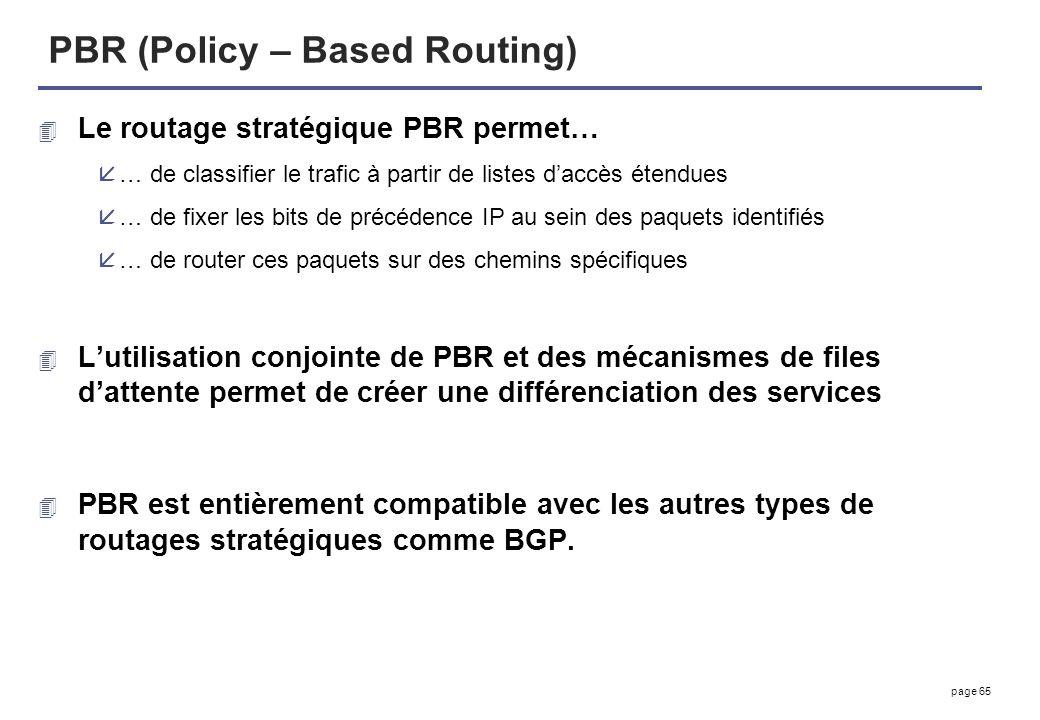 page 65 PBR (Policy – Based Routing) 4 Le routage stratégique PBR permet… å… de classifier le trafic à partir de listes daccès étendues å… de fixer le