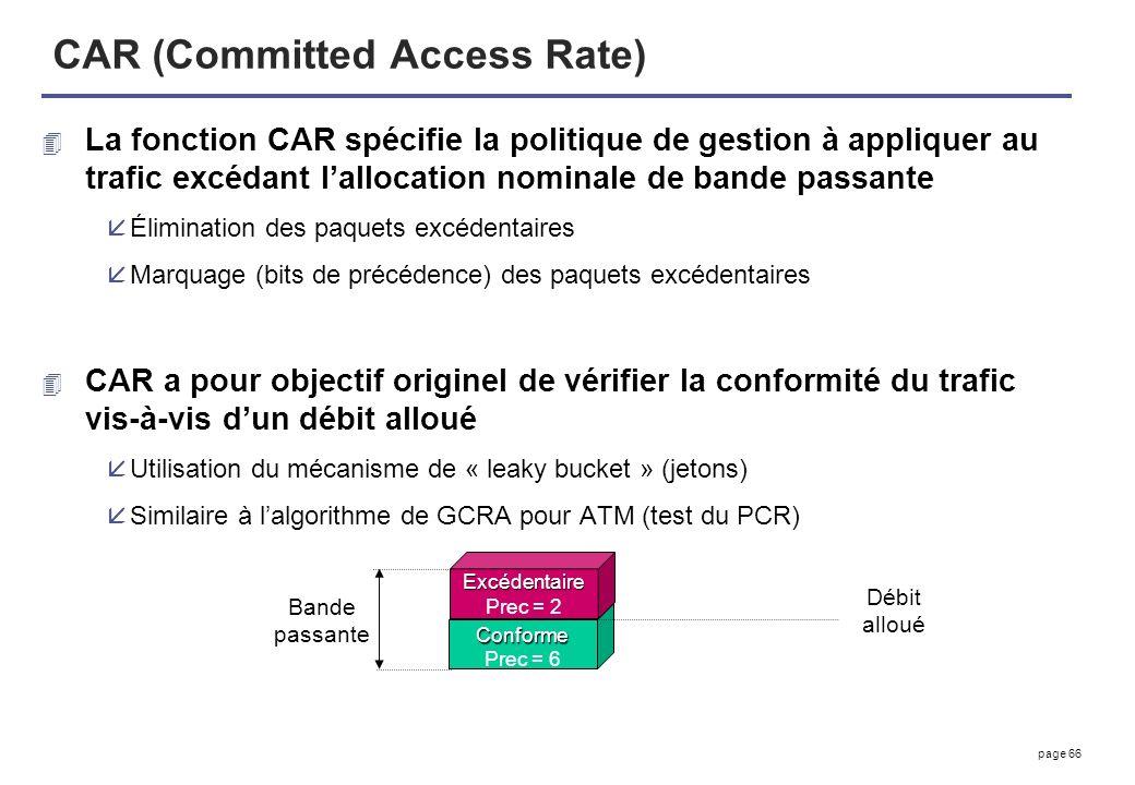 page 66 CAR (Committed Access Rate) 4 La fonction CAR spécifie la politique de gestion à appliquer au trafic excédant lallocation nominale de bande pa