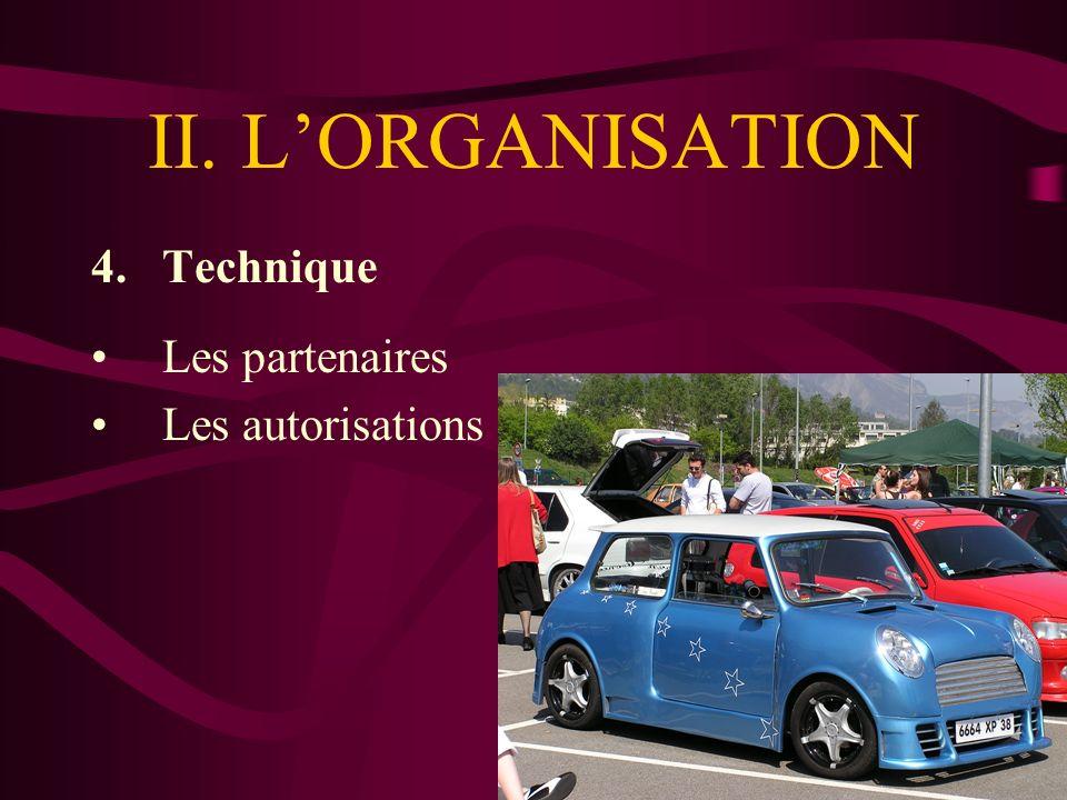 II. LORGANISATION 4.Technique Les partenaires Les autorisations