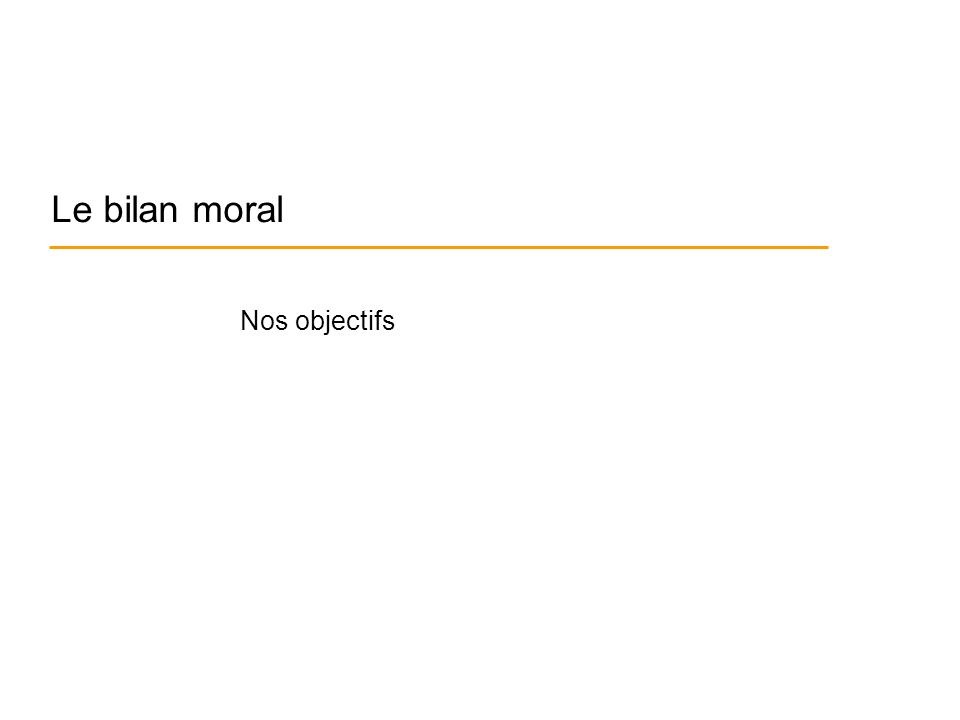 Le bilan moral Nos objectifs