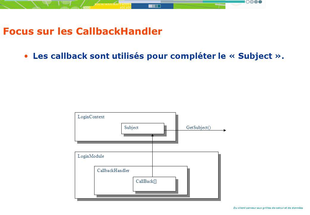 Du client serveur aux grilles de calcul et de données Focus sur les CallbackHandler Les callback sont utilisés pour compléter le « Subject ».