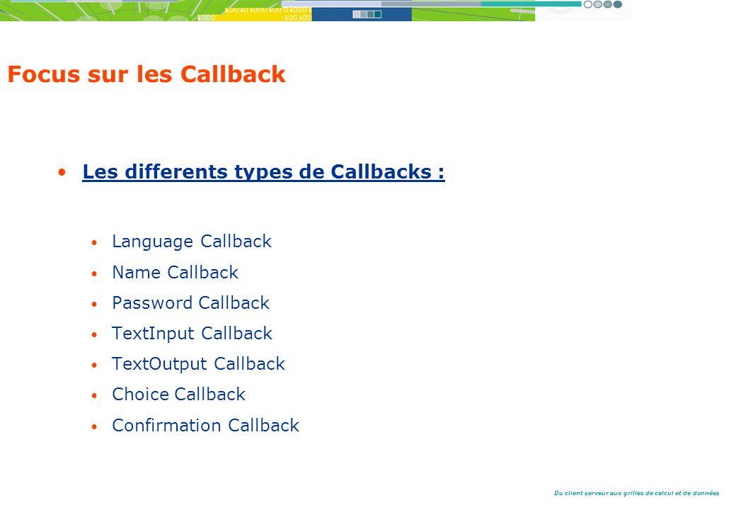 Du client serveur aux grilles de calcul et de données Focus sur les Callback Les differents types de Callbacks : Language Callback Name Callback Password Callback TextInput Callback TextOutput Callback Choice Callback Confirmation Callback