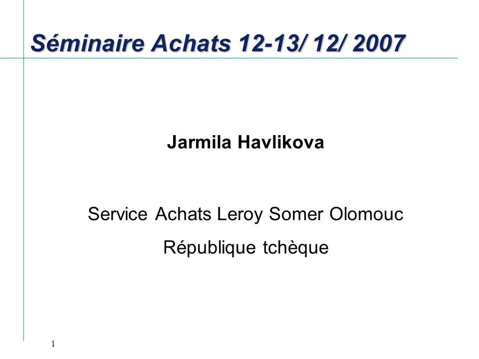 1 Séminaire Achats 12-13/ 12/ 2007 Jarmila Havlikova Service Achats Leroy Somer Olomouc République tchèque