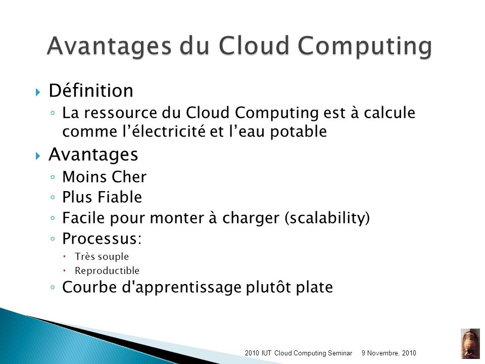 9 Novembre, 20102010 IUT Cloud Computing Seminar25 Réfléchir à votre consommation délectricité Nutiliser que des ressources dont vous avez besoin, par exemple le processeur, la bande passante, le stockage, la mémoire vivante, etc.