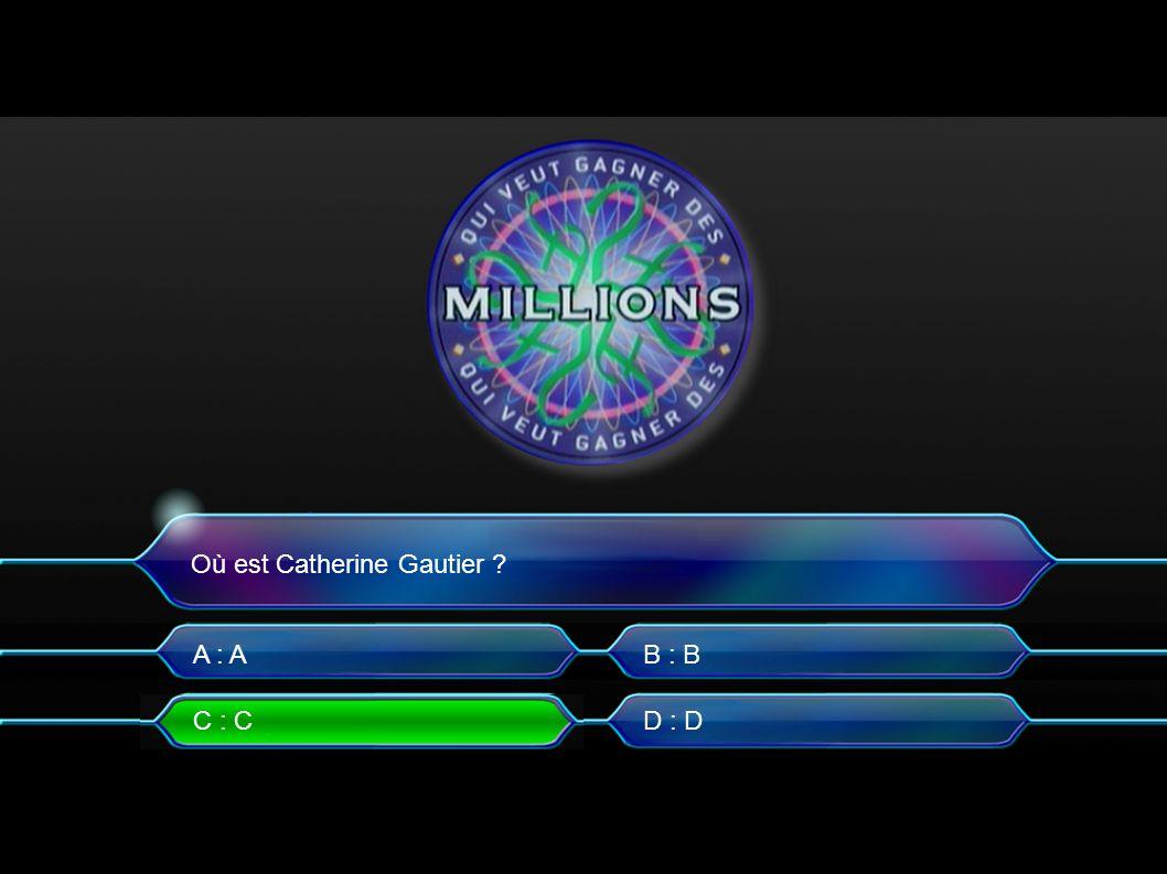 Où est Catherine Gautier A : A C : C B : B D : D