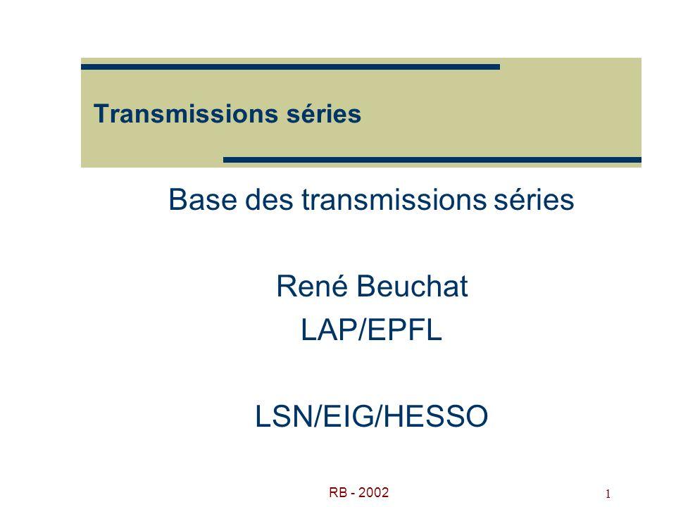 RB - 2002 1 Transmissions séries Base des transmissions séries René Beuchat LAP/EPFL LSN/EIG/HESSO
