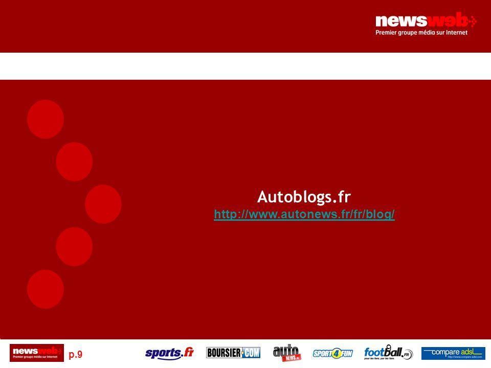p.9 9 Autoblogs.fr http://www.autonews.fr/fr/blog/