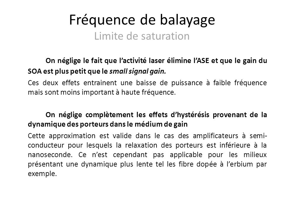 Fréquence de balayage Limite de saturation On néglige le fait que lactivité laser élimine lASE et que le gain du SOA est plus petit que le small signal gain.