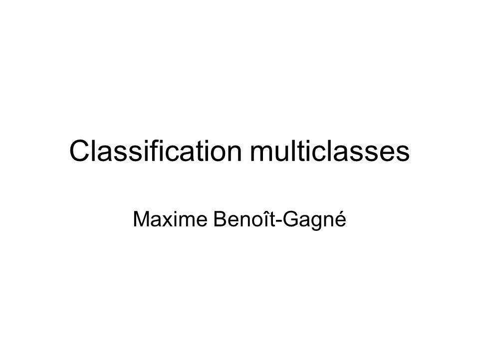 Classification multiclasses Maxime Benoît-Gagné