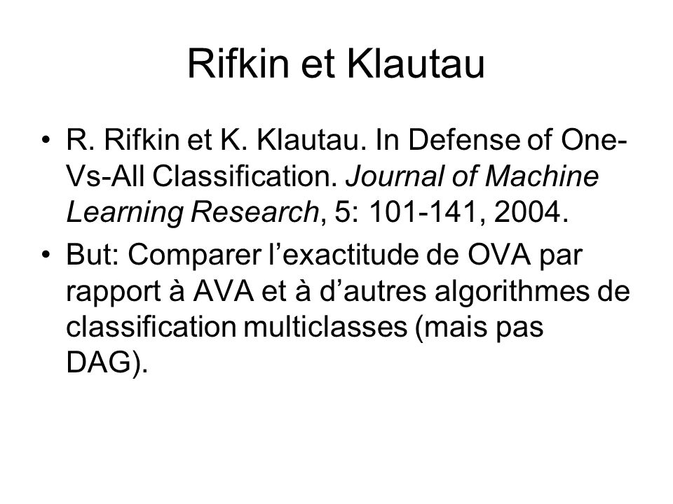 Rifkin et Klautau R. Rifkin et K. Klautau. In Defense of One- Vs-All Classification. Journal of Machine Learning Research, 5: 101-141, 2004. But: Comp