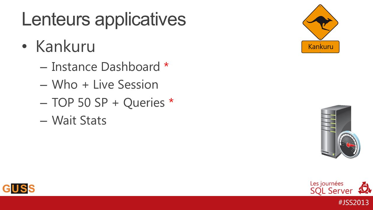 #JSS2013 Kankuru – Instance Dashboard * – Who + Live Session – TOP 50 SP + Queries * – Wait Stats Lenteurs applicatives