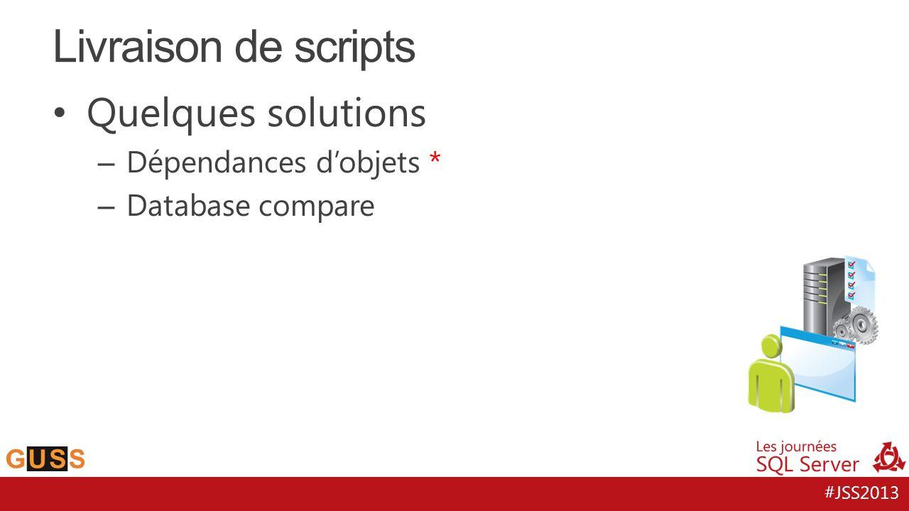 #JSS2013 Quelques solutions – Dépendances dobjets * – Database compare Livraison de scripts