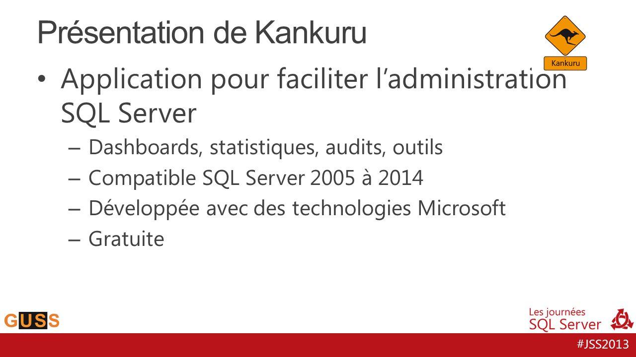 #JSS2013 Application pour faciliter ladministration SQL Server – Dashboards, statistiques, audits, outils – Compatible SQL Server 2005 à 2014 – Développée avec des technologies Microsoft – Gratuite Présentation de Kankuru