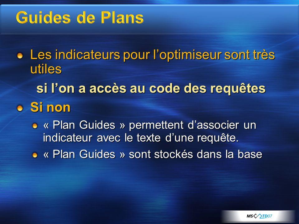 Les indicateurs pour loptimiseur sont très utiles si lon a accès au code des requêtes Si non « Plan Guides » permettent dassocier un indicateur avec le texte dune requête.