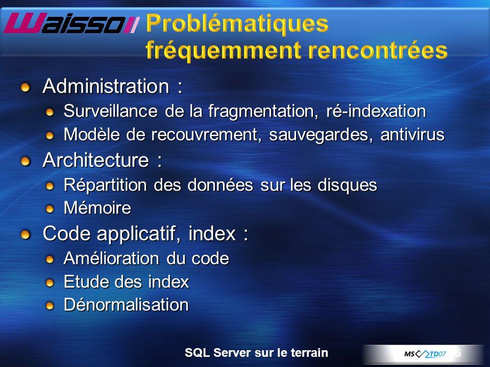 6 Administration : Surveillance de la fragmentation, ré-indexation Modèle de recouvrement, sauvegardes, antivirus Architecture : Répartition des données sur les disques Mémoire Code applicatif, index : Amélioration du code Etude des index Dénormalisation