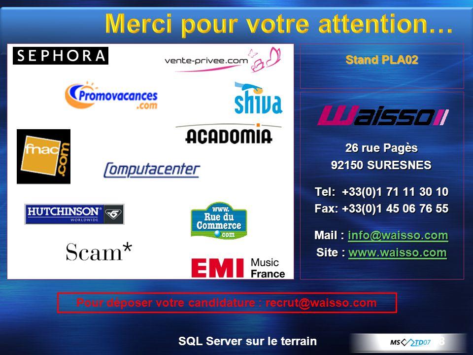 8 26 rue Pagès 92150 SURESNES Tel: +33(0)1 71 11 30 10 Fax: +33(0)1 45 06 76 55 Mail : info@waisso.com Site : www.waisso.com Pour déposer votre candidature : recrut@waisso.com Stand PLA02 SQL Server sur le terrain