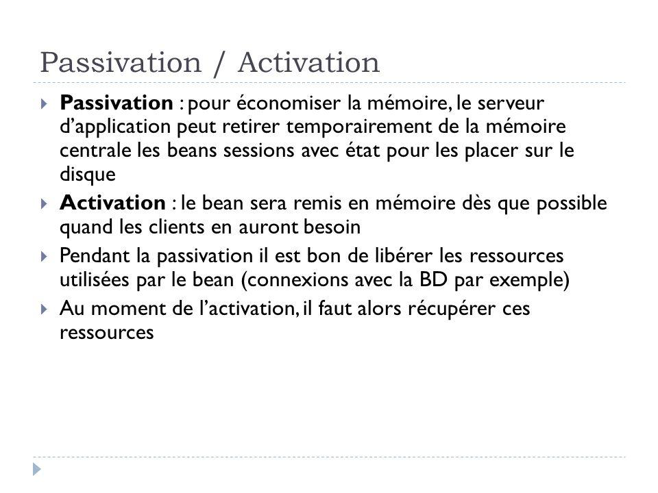 Passivation / Activation Passivation : pour économiser la mémoire, le serveur dapplication peut retirer temporairement de la mémoire centrale les bean