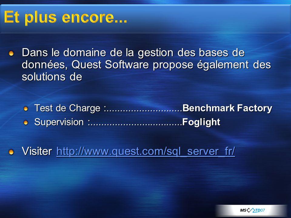 Dans le domaine de la gestion des bases de données, Quest Software propose également des solutions de Test de Charge :............................Benc