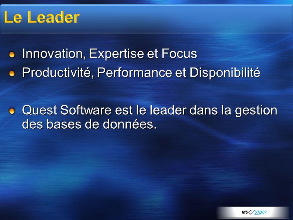 Innovation, Expertise et Focus Productivité, Performance et Disponibilité Quest Software est le leader dans la gestion des bases de données.