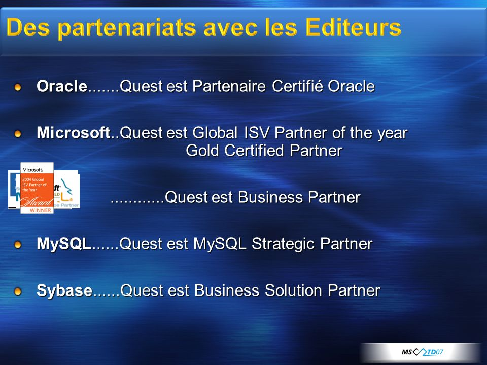 Oracle.......Quest est Partenaire Certifié Oracle Microsoft..Quest est Global ISV Partner of the year Gold Certified Partner IBM............Quest est