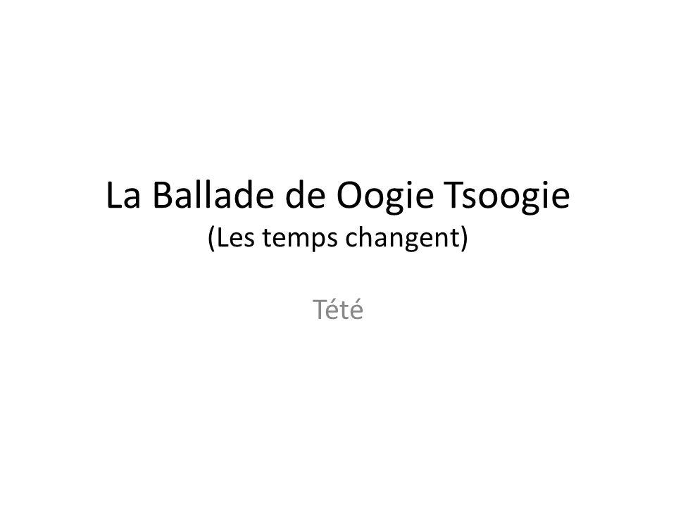 La Ballade de Oogie Tsoogie (Les temps changent) Tété