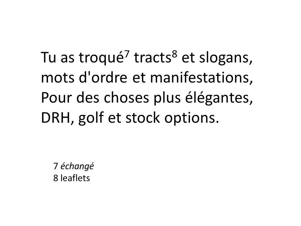 Tu as troqué 7 tracts 8 et slogans, mots d ordre et manifestations, Pour des choses plus élégantes, DRH, golf et stock options.