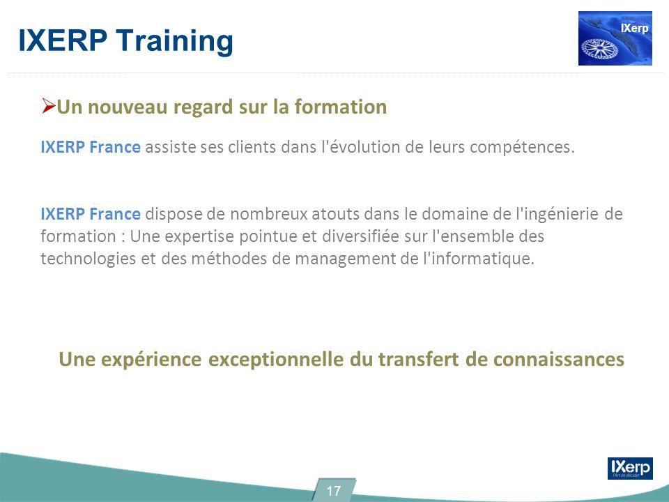 IXERP Training Un nouveau regard sur la formation IXERP France assiste ses clients dans l'évolution de leurs compétences. IXERP France dispose de nomb