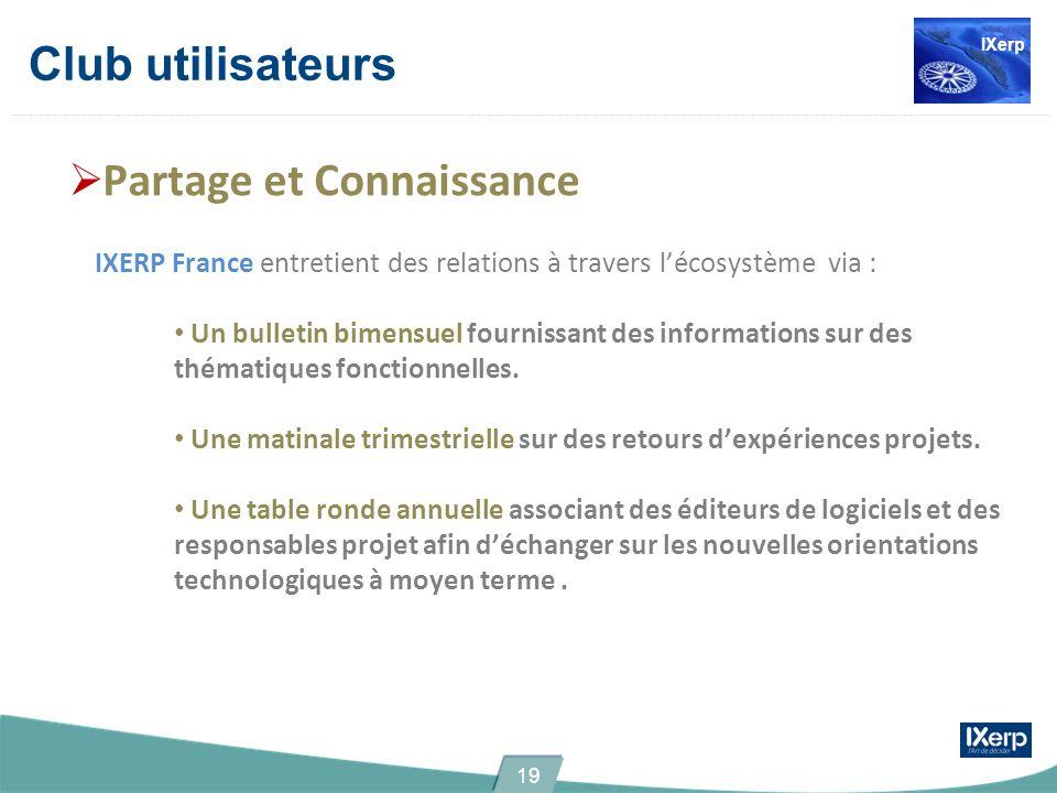 Club utilisateurs Partage et Connaissance IXERP France entretient des relations à travers lécosystème via : Un bulletin bimensuel fournissant des informations sur des thématiques fonctionnelles.