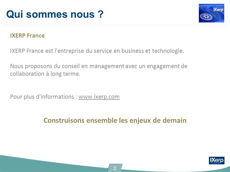 Qui sommes nous ? IXERP France IXERP France est l'entreprise du service en business et technologie. Nous proposons du conseil en management avec un en