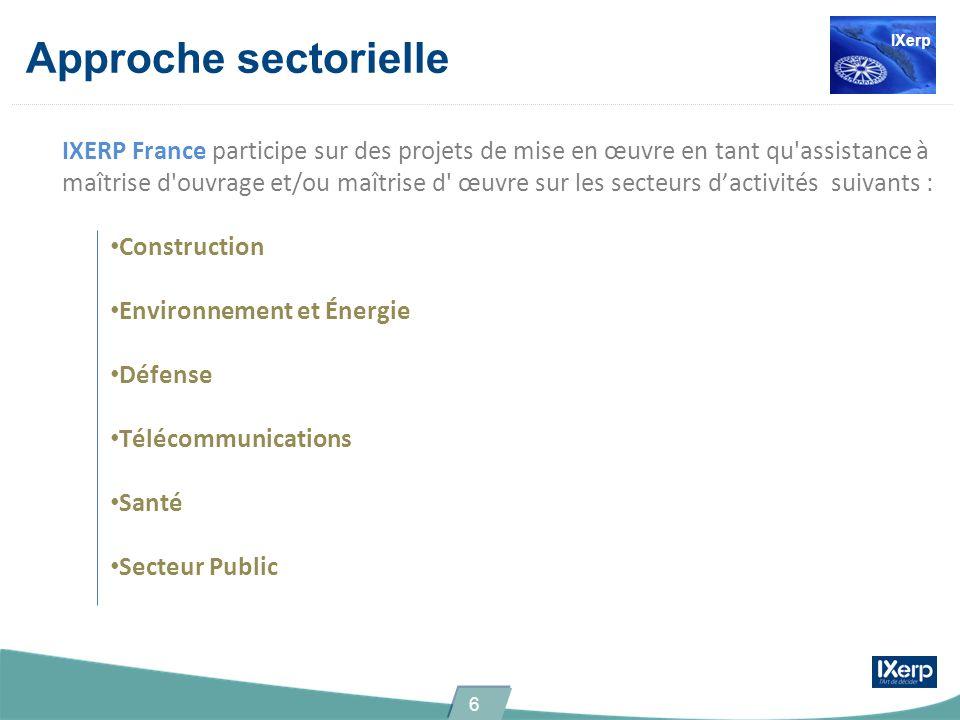 Approche sectorielle IXERP France participe sur des projets de mise en œuvre en tant qu'assistance à maîtrise d'ouvrage et/ou maîtrise d' œuvre sur le
