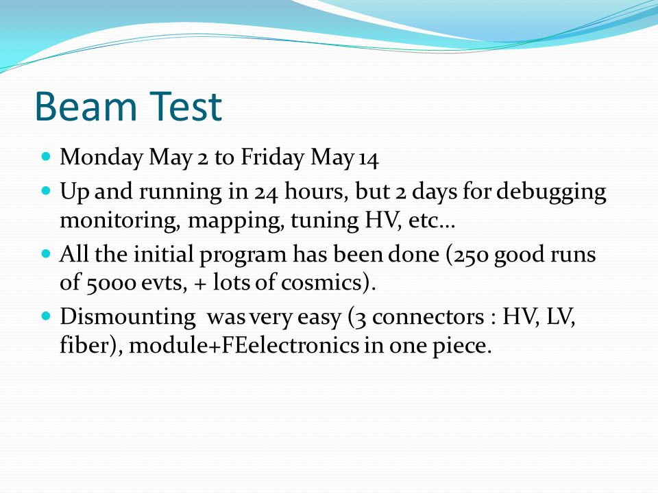 Beam Test Monday May 2 to Friday May 14 Up and running in 24 hours, but 2 days for debugging monitoring, mapping, tuning HV, etc… All the initial prog