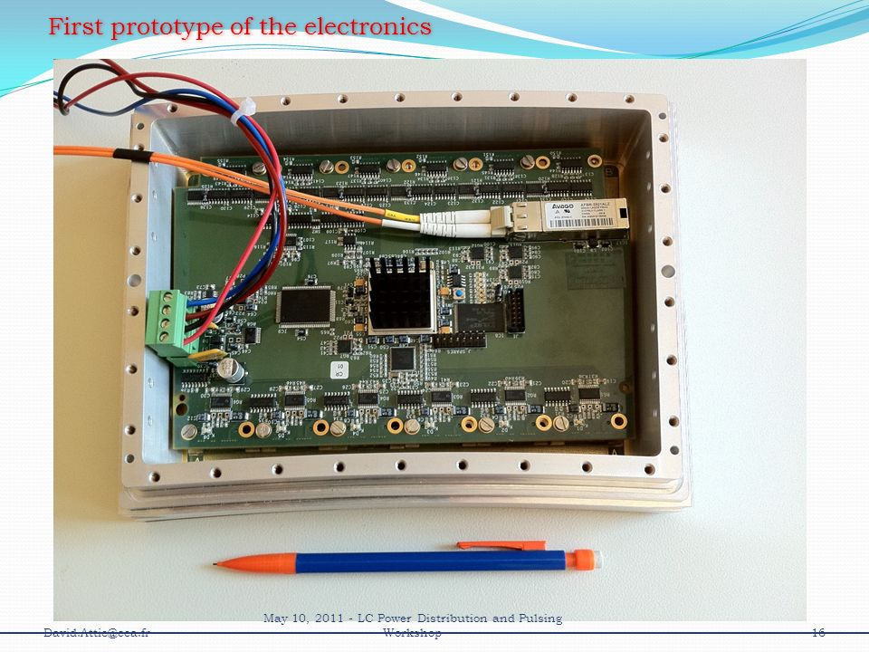 First prototype of the electronics 16David.Attie@cea.fr May 10, 2011 - LC Power Distribution and Pulsing Workshop